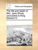The Life and Death of Mrs. Jane Shore, Concubine to King Edward IV.