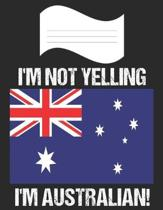 I'm Not Yelling I'm Australian: Notebook (Journal, Diary) For Australians - 60 Sheets - 120 Lined Pages