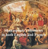 Shakespeare's Histories, Bilingual edition (all 10 plays in English with line numbers, and in French translation)