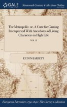 the Metropolis: Or, a Cure for Gaming Interspersed with Anecdotes of Living Characters in High Life; Vol. II