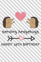 Sending Hedgehugs Happy 38th Birthday