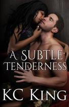 A Subtle Tenderness