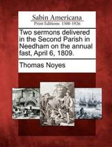 Two Sermons Delivered in the Second Parish in Needham on the Annual Fast, April 6, 1809.