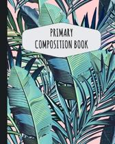 Tropical Palm Leaf Primary Composition Book: Cute Palm Tree Primary Composition Notebook K-2 - Draw Top Lines Bottom: With Picture Space - Large Draw