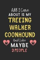 All I care about is my Treeing Walker Coonhound and like maybe 3 people: Lined Journal, 120 Pages, 6 x 9, Funny Treeing Walker Coonhound Gift Idea, Bl