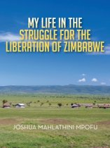 My Life in the Struggle for the Liberation of Zimbabwe