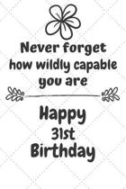 Never Forget How Wildly Capable You Are Happy 31st Birthday: Cute Encouragement 31st Birthday Card Quote Pun Journal / Notebook / Diary / Greetings /