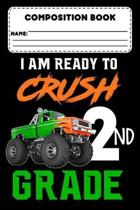 Composition Book I Am Ready To Crush 2nd Grade: Composition Notebook for Grades K-2, Monster Truck, 2nd Grade Back To School Supplies, Ruled Paper For