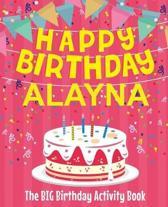 Happy Birthday Alayna - The Big Birthday Activity Book