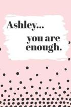Ashley You are Enough