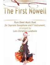 The First Nowell Pure Sheet Music Duet for Soprano Saxophone and F Instrument, Arranged by Lars Christian Lundholm