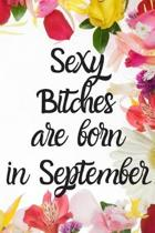Sexy Bitches Are Born In September: Cute September Birthday Card Quote Journal / Funny Blank Lined Journal Gift For Women, Card Alternative for Friend