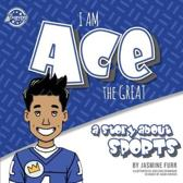 I Am Ace the Great: a story about sports (The Achievers)