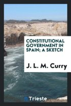 Constitutional Government in Spain; A Sketch