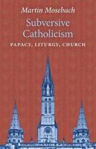 Subversive Catholicism