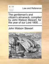 The Gentleman's and Citizen's Almanack, Compiled by John Watson Stewart, for the Year of Our Lord 1800.