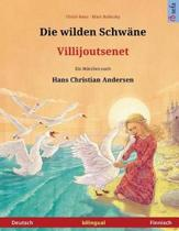 Die Wilden Schw ne - Villijoutsenet. Zweisprachiges Kinderbuch Nach Einem M rchen Von Hans Christian Andersen (Deutsch - Finnisch)