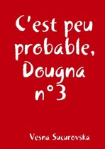 C'Est Peu Probable, Dougna N3