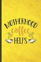 Motherhood Coffee Helps: Funny Blank Lined Father Mother Notebook/ Journal, Graduation Appreciation Gratitude Thank You Souvenir Gag Gift, Fash