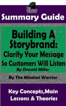 Summary Guide: Building a StoryBrand: Clarify Your Message So Customers Will Listen: By Donald Miller | The Mindset Warrior Summary Guide
