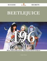 Beetlejuice 196 Success Secrets - 196 Most Asked Questions On Beetlejuice - What You Need To Know
