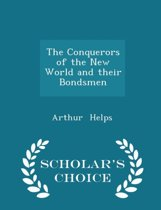 The Conquerors of the New World and Their Bondsmen - Scholar's Choice Edition