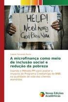 A Microfinanca Como Meio de Inclusao Social E Reducao Da Pobreza