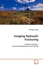 Imaging Hydraulic Fracturing - Analytical Solution, Numerical Modeling and Lab Testing