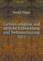 Carlyles Religiose Und Sittliche Entwicklung Und Weltanschauung Teil 2