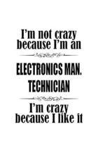 I'm Not Crazy Because I'm An Electronics Man. Technician I'm Crazy Because I like It: Cool Electronics Man. Technician Notebook, Electronics Manufactu