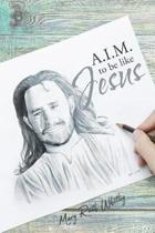 Aim to Be Like Jesus