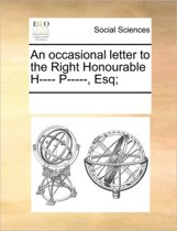 An Occasional Letter to the Right Honourable H---- P-----, Esq;