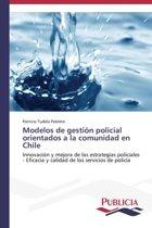 Modelos de Gestion Policial Orientados a la Comunidad En Chile