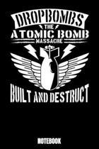 Drop Bombs The Atomic Bomb Massacre Built And Destruct Notebook: Bomb Notebook, Planner, Journal, Diary, Planner, Gratitude, Writing, Travel, Goal, Bu