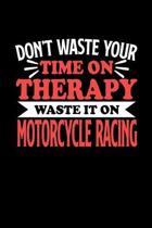 Motorradrennen Notizbuch Don't Waste Your Time On Therapy Waste It On Motorcycle Racing: Notizbuch 120 linierte Seiten Din A5 Notizheft Geschenk f�r M
