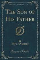 The Son of His Father, Vol. 3 of 3 (Classic Reprint)