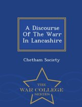 A Discourse of the Warr in Lancashire - War College Series