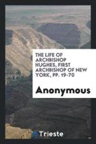 The Life of Archbishop Hughes, First Archbishop of New York, Pp. 19-70