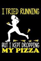 I Tried Running But I Kept Dropping My Pizza: I Tried Running But I Kept Dropping My Pizza Journal/Notebook Blank Lined Ruled 6x9 100 Pages