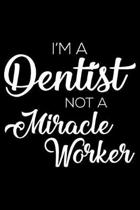 I'm a Dentist Not a Miracle Worker