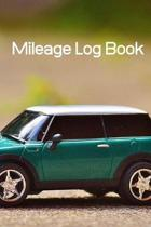 Mileage Log Book: Car Mileage Log Book; Mileage Record Book; Mileage Tracker; Mileage Log; Mileage Log For Taxes; 6x9inch 108-Pages
