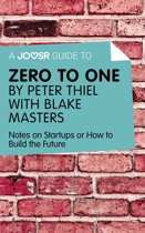 A Joosr Guide to... Zero to One by Peter Thiel with Blake Masters: Notes on Start Ups, or How to Build the Future