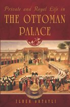 Private and Royal Life in the Ottoman Palace
