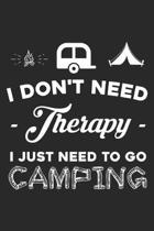 I Don't Need Therapy I Just Need to Go Camping: Funny Camping Journal Notebook Camper Gift (6 X 9)
