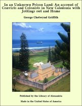 In an Unknown Prison Land: An account of Convicts and Colonists in New Caledonia with Jottings out and Home
