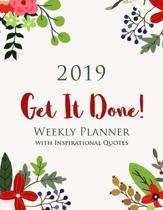 2019 Get It Done! Weekly Planner with Inspirational Quotes