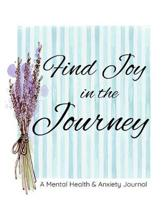 Find Joy In The Journey: A Mental Health & Anxiety Journal