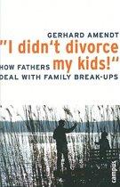 I Didn't Divorce My Kids!