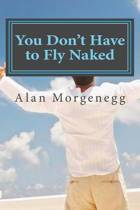 You Don't Have to Fly Naked