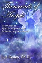 Thousands of Angels: Your Guide to Spiritual Empowerment, Protection and Abundance